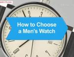 How To Choose a Men's Watch